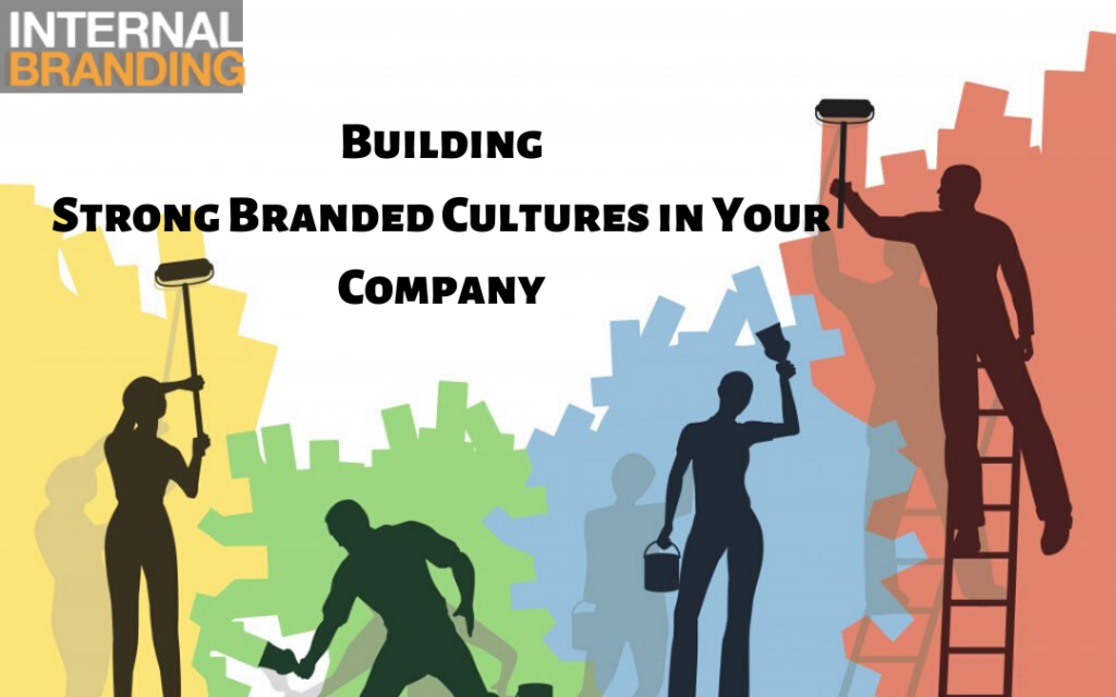 Building Strong Branded Cultures | Internal Branding